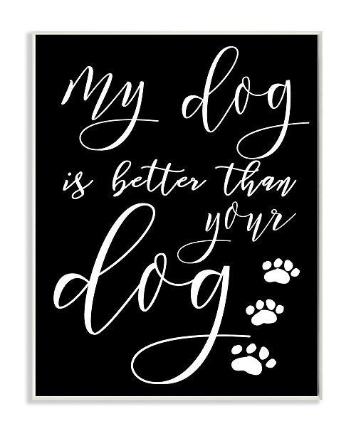 "Stupell Industries My Dog Is Better Than Your Dog Wall Plaque Art, 10"" x 15"""