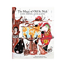 Old St. Nick The Magic of Old St. Nick: Good Friends, Good Earth Childrens Book