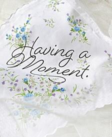 Having a Moment Handkerchief