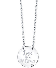 "Unwritten ""Love Life, Be Brave"" Disc 18"" Pendant Necklace in Sterling Silver"