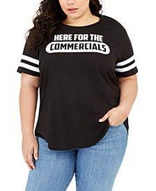 Plus Size Here For The Commercials T-Shirt
