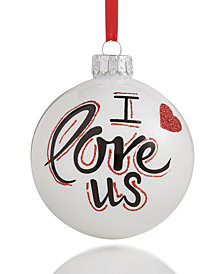 "Holiday Lane White Glass 2018 ""I Love Us"" Ornament, Created for Macy's"