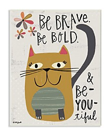 "Be Brave Be Bold Be You Be Beautiful Kitty Wall Plaque Art, 10"" x 15"""