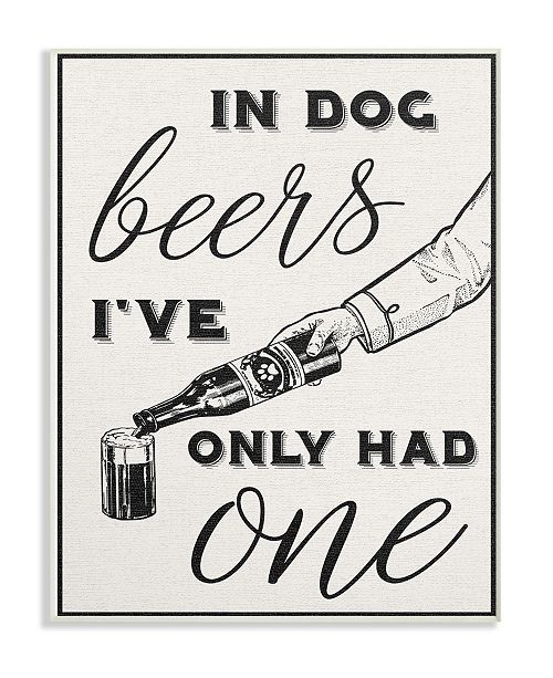 """Stupell Industries In Dog Beers I've Only Had One Funny Wall Plaque Art, 12.5"""" x 18.5"""""""