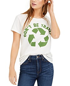 Juniors' Don't Be Trashy Recycle Graphic T-Shirt