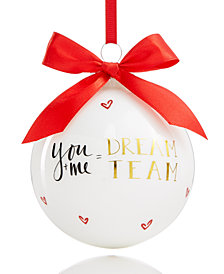 Holiday Lane ''You + Me = Dream Team'' White Glass Ball Ornament, Created for Macy's