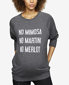 A Pea In The Pod No Mimosa No Martini No Merlot™ Maternity French Terry Graphic Sweatshirt