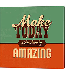 Make Today Ridiculously Amazing by Lorand Okos Canvas Art