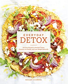 Everyday Detox A Cookbook by Megan Gilmore