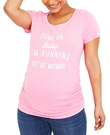 Come On, I'm Running Out Of Womb™ Graphic Tee