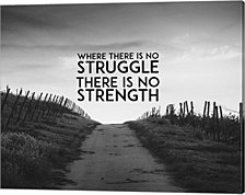Where There Is No Struggle There Is No Strength - Grayscale by Color Me Happy Canvas Art