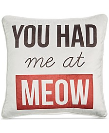 "You Had Me At Meow 18"" Square Decorative Pillow"