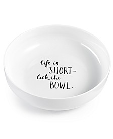 Words Life Is Short, Lick the Bowl Dinner Bowl, Created for Macy's