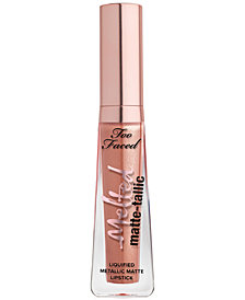 Too Faced Melted Matte-tallic Liquified Metallic Matte Lipstick