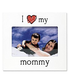 """""""I Love My Mommy"""" Picture Frame - 6"""" x 4"""""""