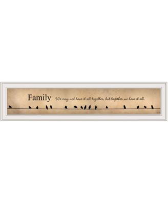 Family - Together We Have It All by Lori Deiter, Ready to hang Framed Print, White Frame, 38
