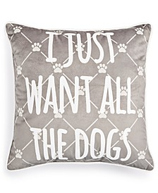 """Lacourte I Just Want All the Dogs 18"""" x 18"""" Toss Decorative Pillow"""