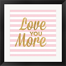 Love You More By Sd Graphics Studio Framed Art
