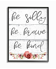 """Be Silly Brave and Kind Cursive Floral Typography Framed Giclee Art, 16"""" x 20"""""""
