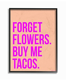 "Forget Flowers Buy Me Tacos Framed Giclee Art, 11"" x 14"""