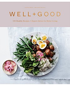 Well+Good 100 Healthy Recipes + Expert Advice For Better Living Cookbook