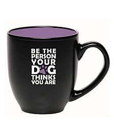 Be The Person Your Dog Thinks You Are Bistro Mug
