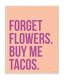 "Forget Flowers Buy Me Tacos Wall Plaque Art, 10"" x 15"""