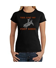 Women's T-Shirt with This Aint My First Rodeo Word Art