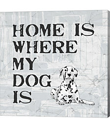 Home is Where My Dog is by Veruca Salt Canvas Art