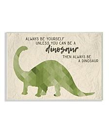 "Always Be A Dinosaur Brachiosaurus Wall Plaque Art, 10"" x 15"""