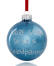 Holiday Lane You Are Going To Be A Grandparent Glass Ball Ornament, Created for Macy's