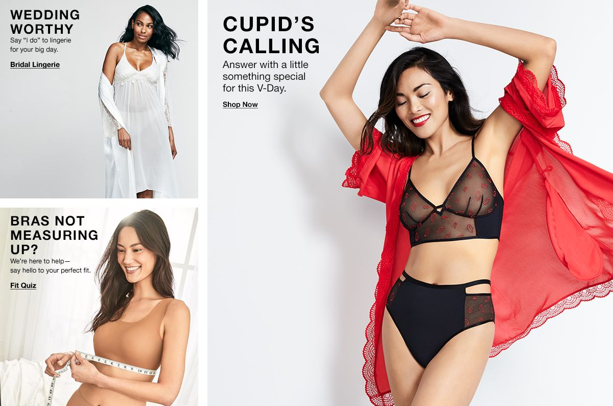 "Wedding Worthy, Say "" I do"" to lingerie for your big day, Bridal Lingerie, Bras Not Measuring up?, Fit Quiz  Cupid's Calling, Answer with something special for this V-Day, Shop Now"