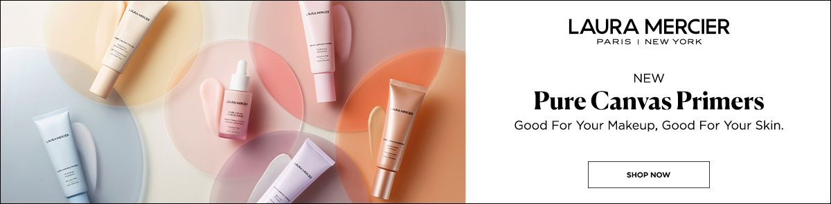 Laura Mercier, Paris New York, New, Pure Canvas Primers, Good For Your Makeup, Good For Your Skin, Shop Now