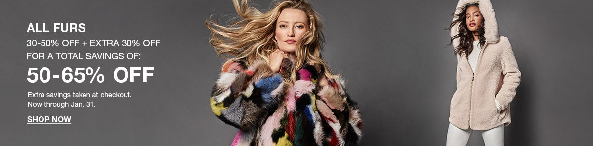All Furs, 30-50% Off, Extra 30% Off, For a Total Savings Of: 50-65% Off, Shop Now