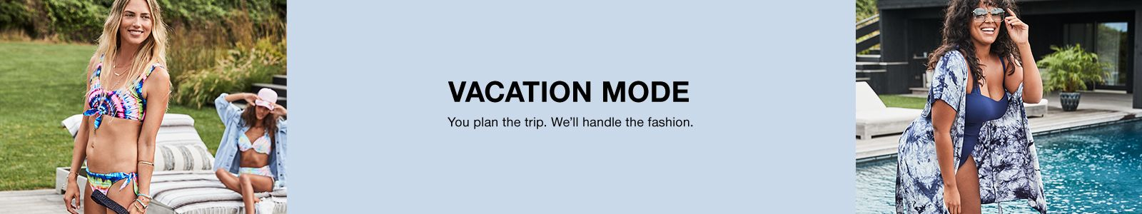 Vacation Mode, You plan the trip, We'll handle the fashion