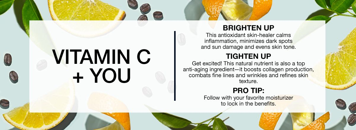 Vitamin c + You, Brighten up, Tighten up, Pro Tip
