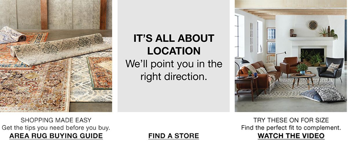 It's all About Location, We'll point you in the right direction, Area Rug Buying Guide, Find a Store, Watch the Video