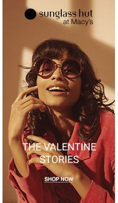 Sunglass hut at Macy's, The Valentine Stories, Shop Now
