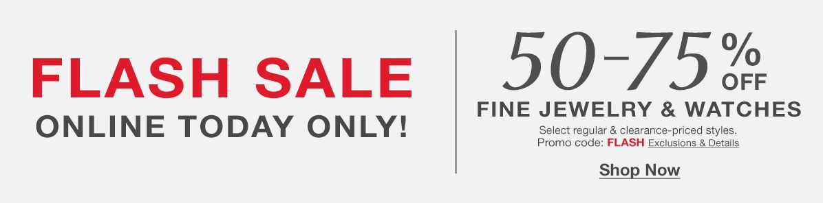 Flash Sale, 50-75% off, Fine Jewelry and Watches, Promo code: FLASH