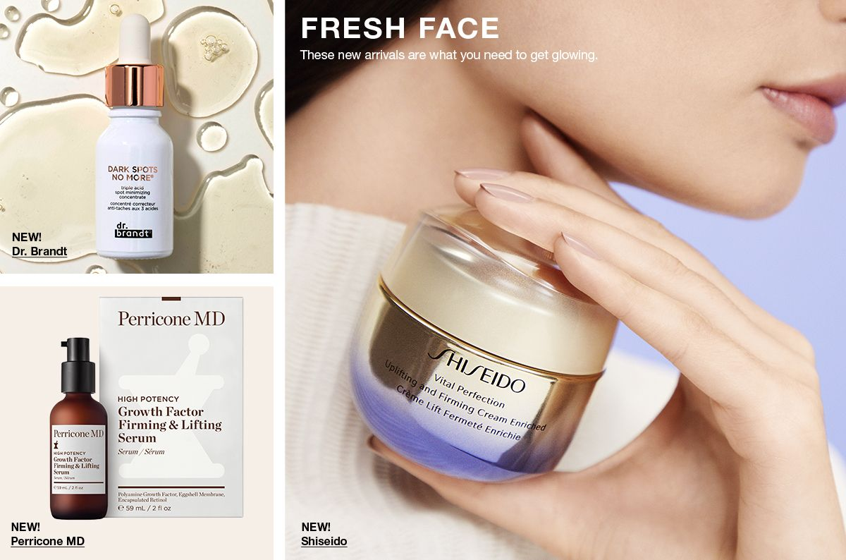 New! Dr. Brandt, New! Perricone MD, Fresh Face, These new arrivals are what you need to get glowing, New! Shiseido