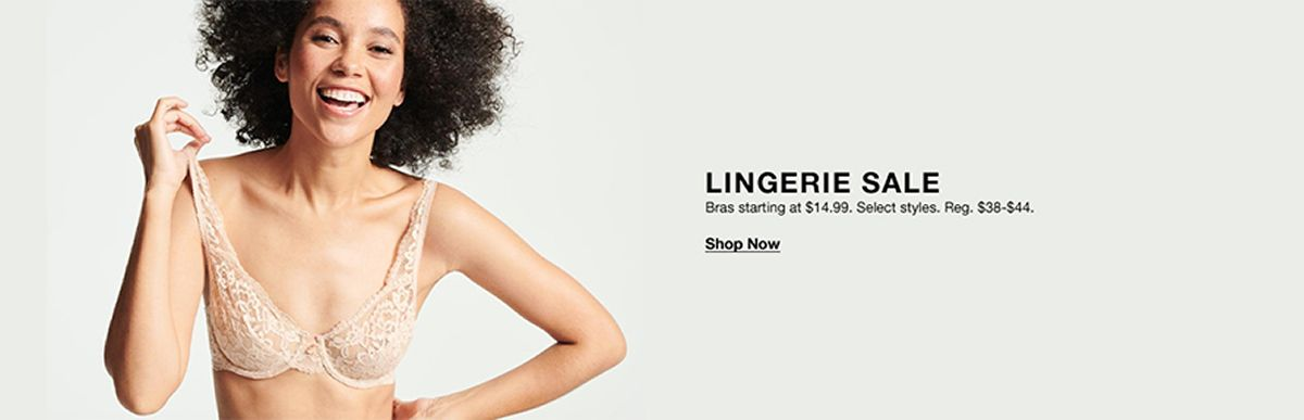 Lingerie Sale, Bras starting at $14.99, Select styles, Shop Now