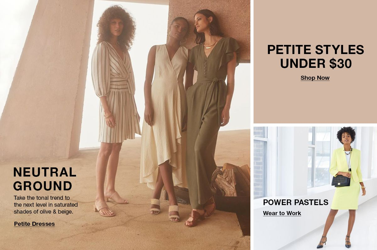 Neutral Ground, Take the tonal trend to the next level in saturated shades of olive and beige, Petite Dresses, Petite Styles Under $30, Shop Now, Power Pastels, Wear to Work