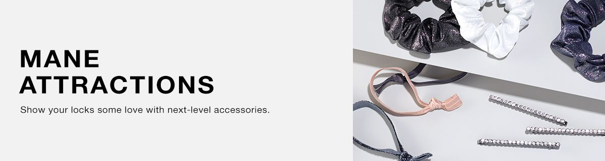 Mane Attractions, Show your looks some love with next-level accessories