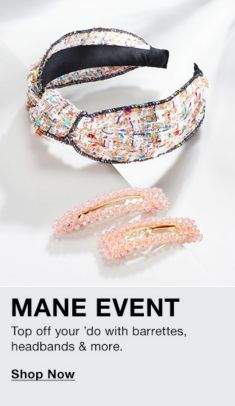 Mane Event, Top off your 'do with barrettes, headbands and more, Shop Now