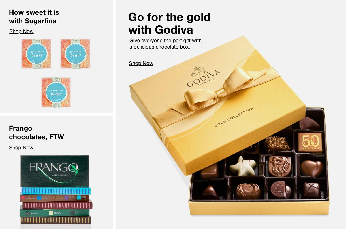 How sweet it is with Sugarfina, Shop Now, Frango chocolates, FTW, Shop Now, Go for the gold with Godiva, Give everyone the perf gift with a delicious chocolate box, Shop Now
