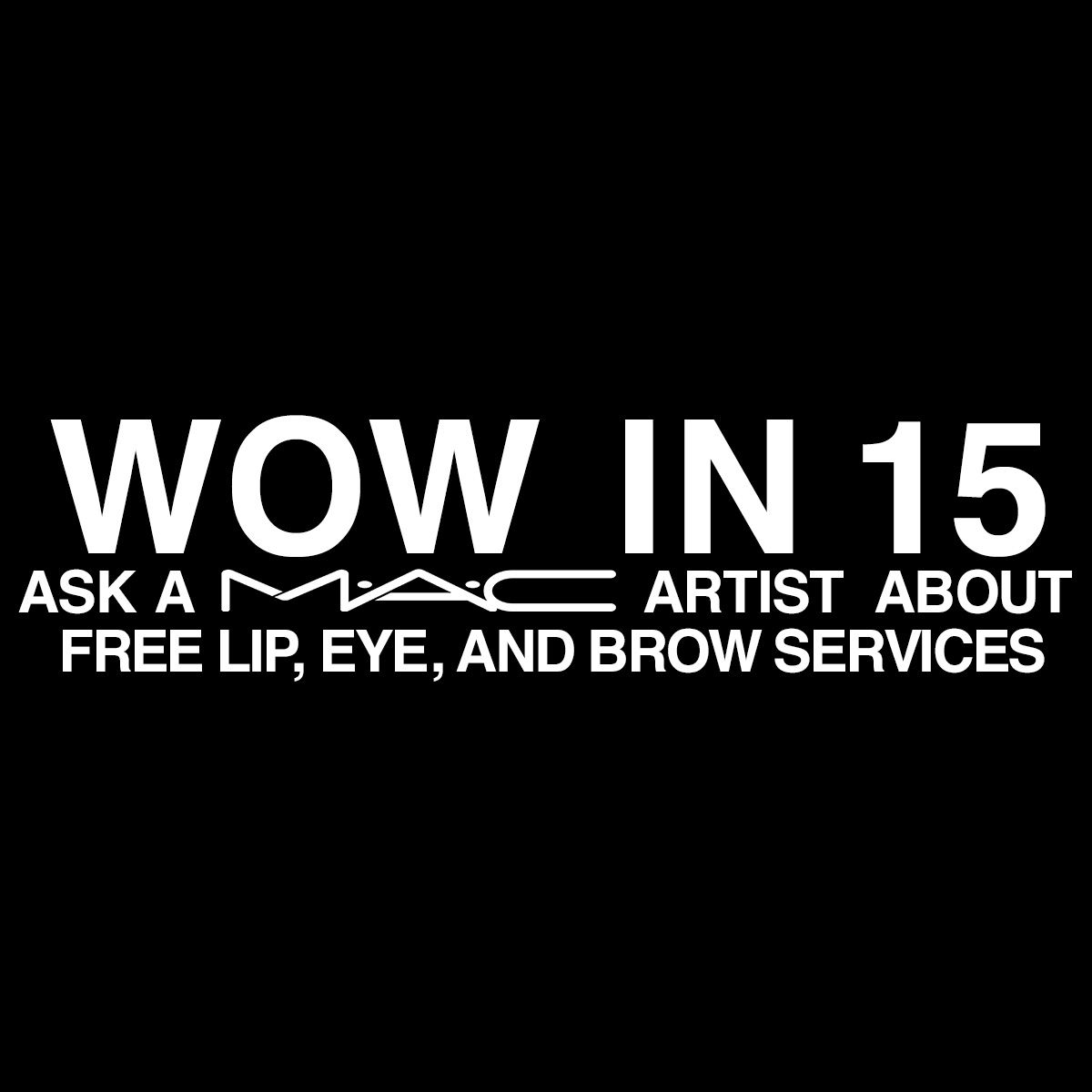 Wow in 15, Ask a Mac Artist About, Free Lip, Eye, And Brow Services