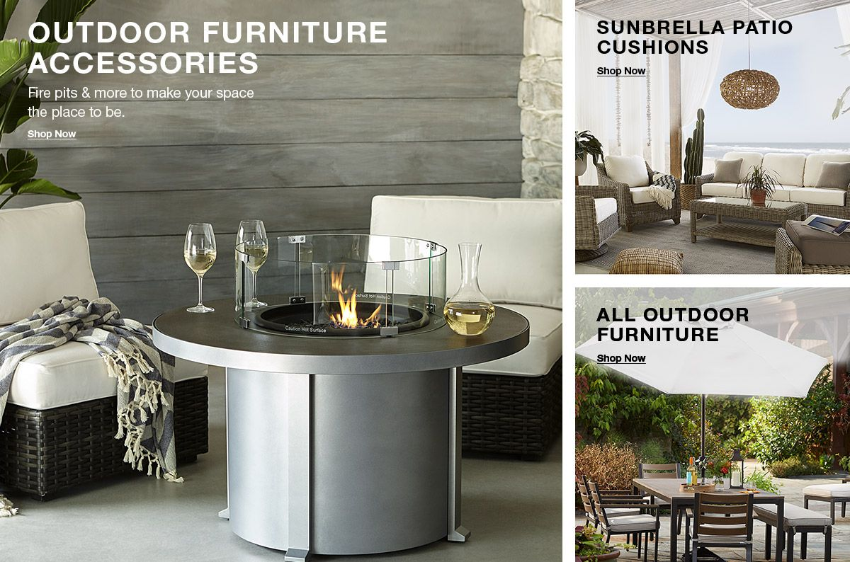 Outdoor Furniture Accessories, Fire pits and more to make your space the place to be, Shop Now, Sunbrella Patio Cushions, Shop Now, All Outdoor Furniture, Shop Now