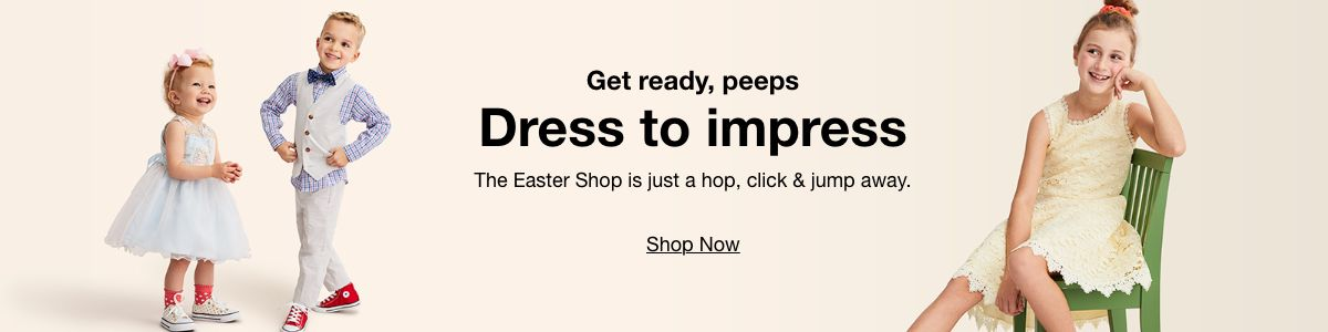 Get ready, peeps, Dress to impress, Shop Now