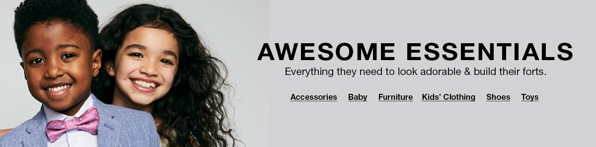 Awesome Essentials, Everything they need to look adorable and build their forts, Accessories, Baby, Furniture, Kids' Clothing, Shoes, Toys