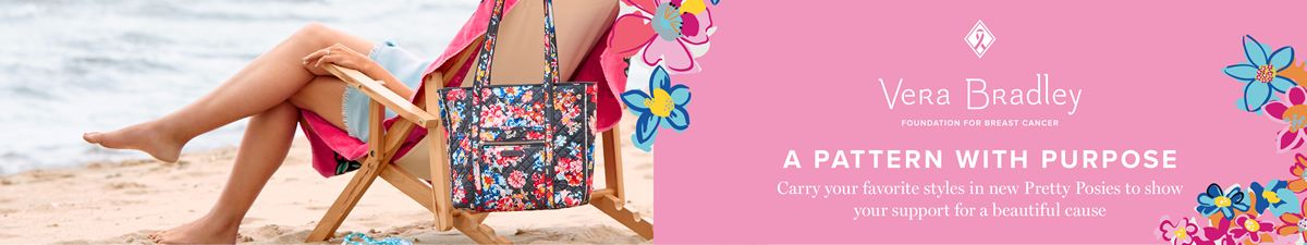 Vera Bradley, Foundation For Breast Cancer, A Pattern With Purpose, Carry your favorite styles in new Pretty Posies to show your support for a beautiful cause